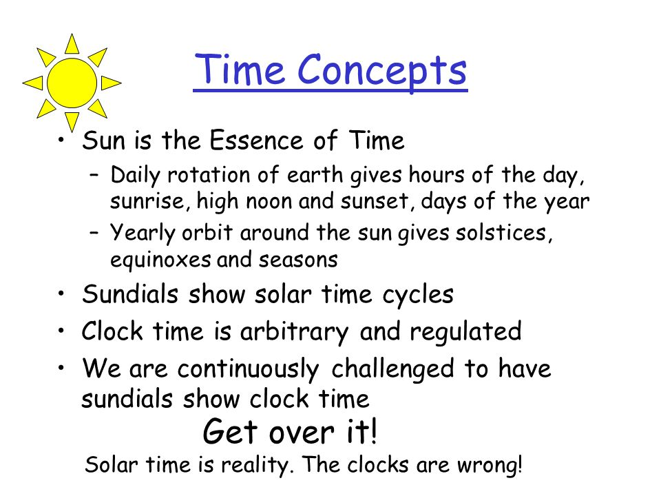 Time Concepts Get over it! Sun is the Essence of Time