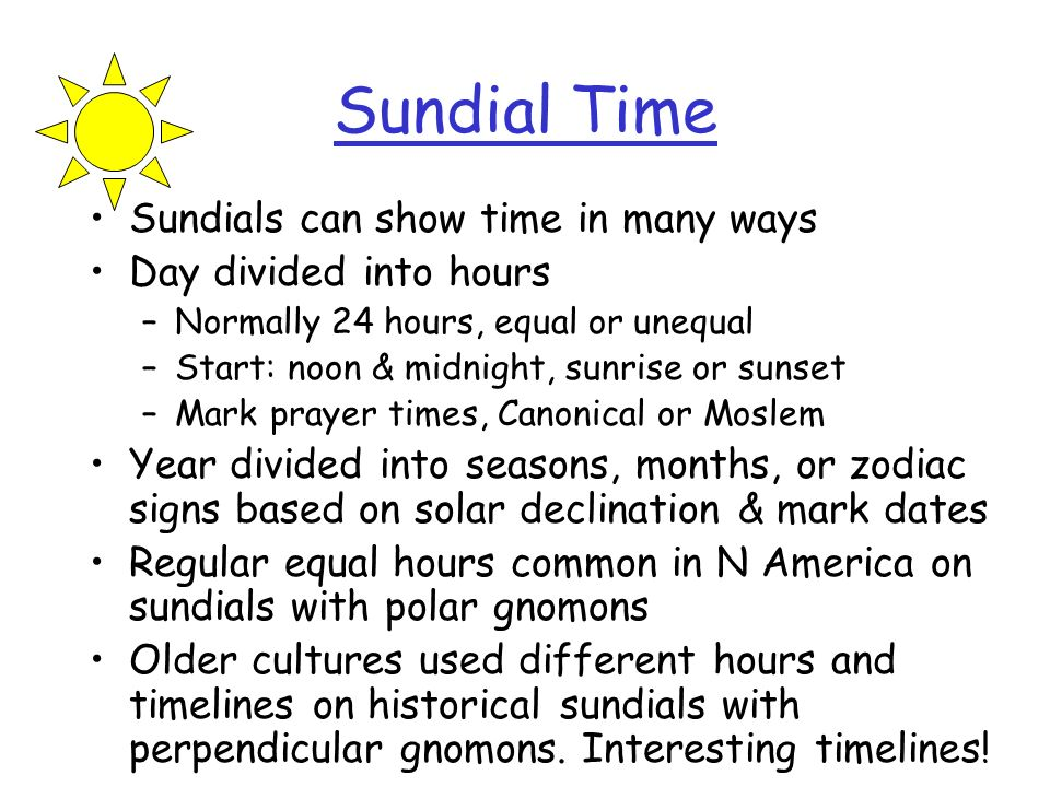 Sundial Time Sundials can show time in many ways