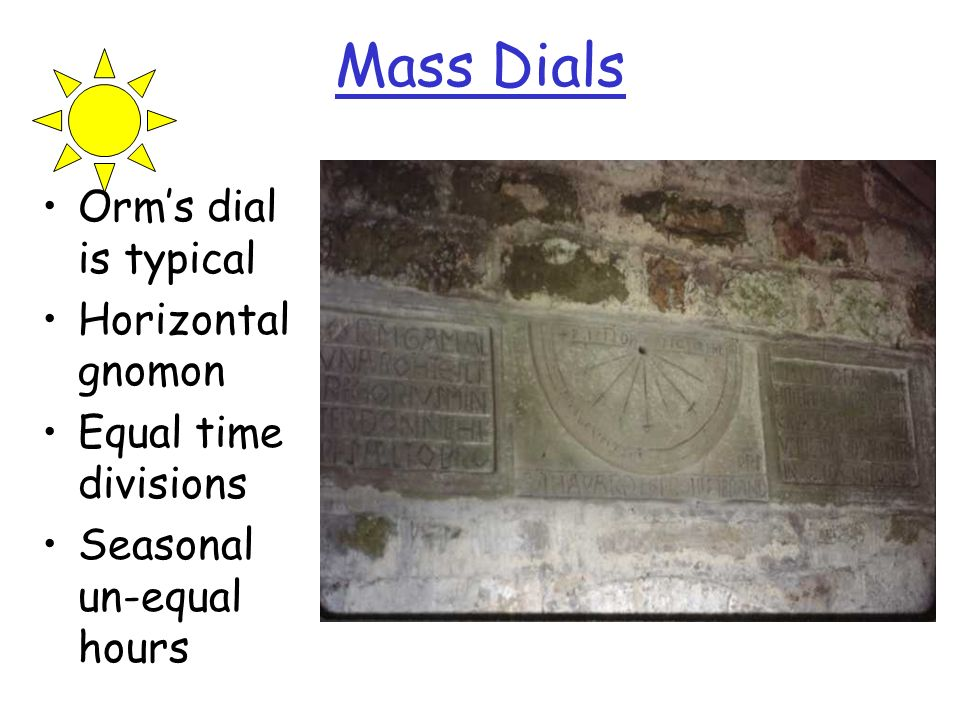 Mass Dials Orm's dial is typical Horizontal gnomon