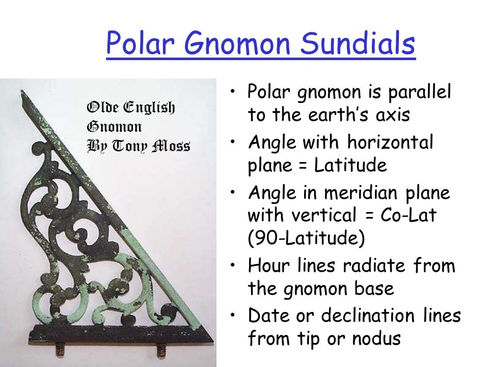 Polar Gnomon Sundials Polar gnomon is parallel to the earth's axis