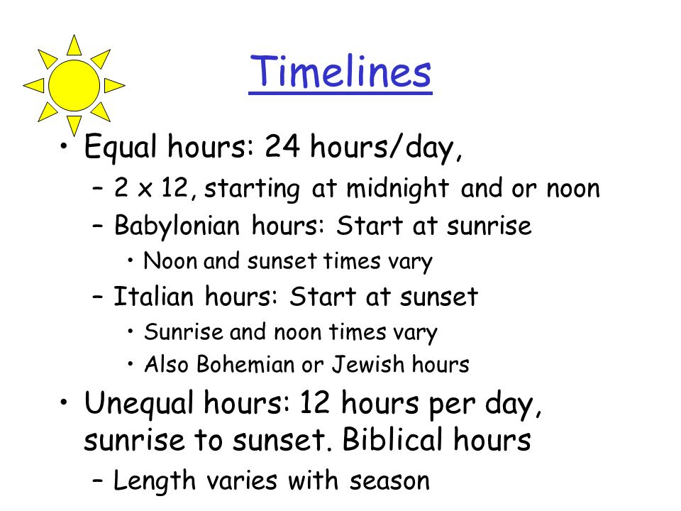 Timelines Equal hours: 24 hours/day,