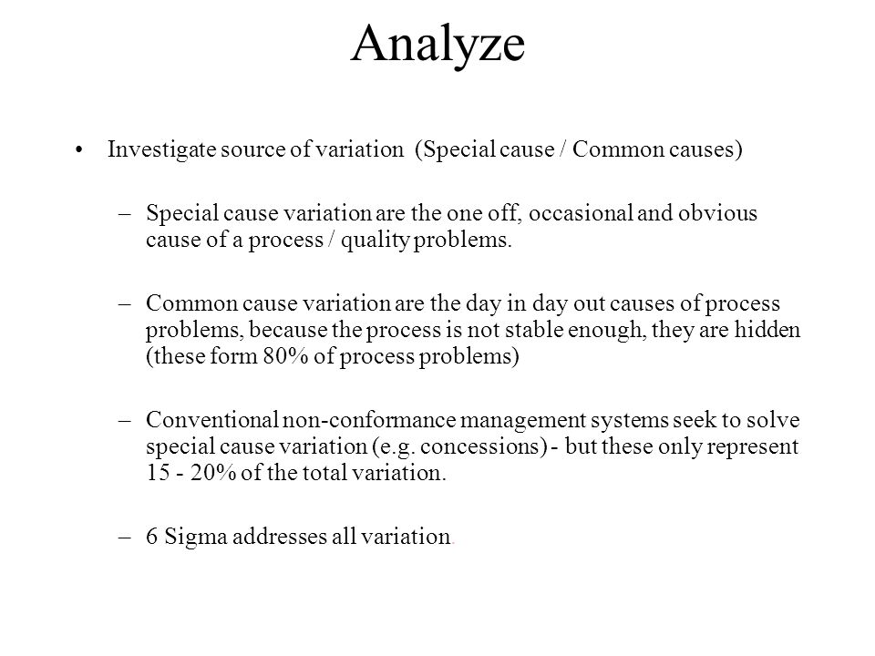 Analyze Investigate source of variation (Special cause / Common causes)