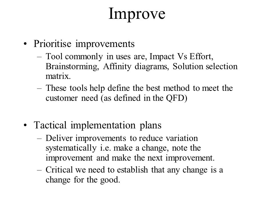 Improve Prioritise improvements Tactical implementation plans