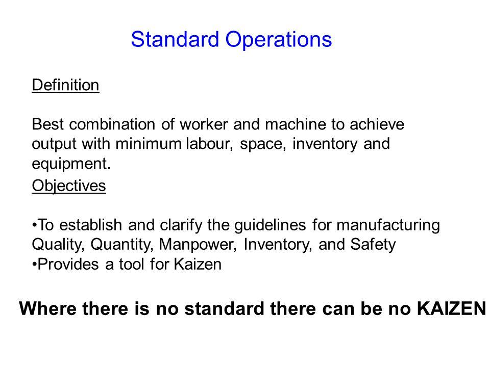 Standard Operations Where there is no standard there can be no KAIZEN