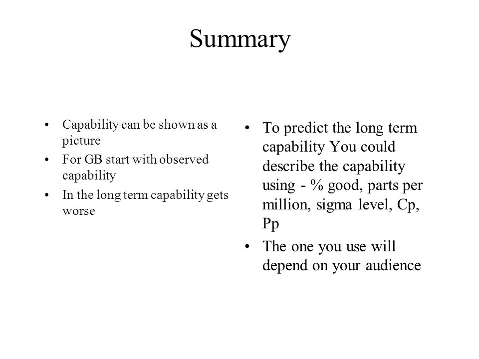 Summary Capability can be shown as a picture. For GB start with observed capability. In the long term capability gets worse.