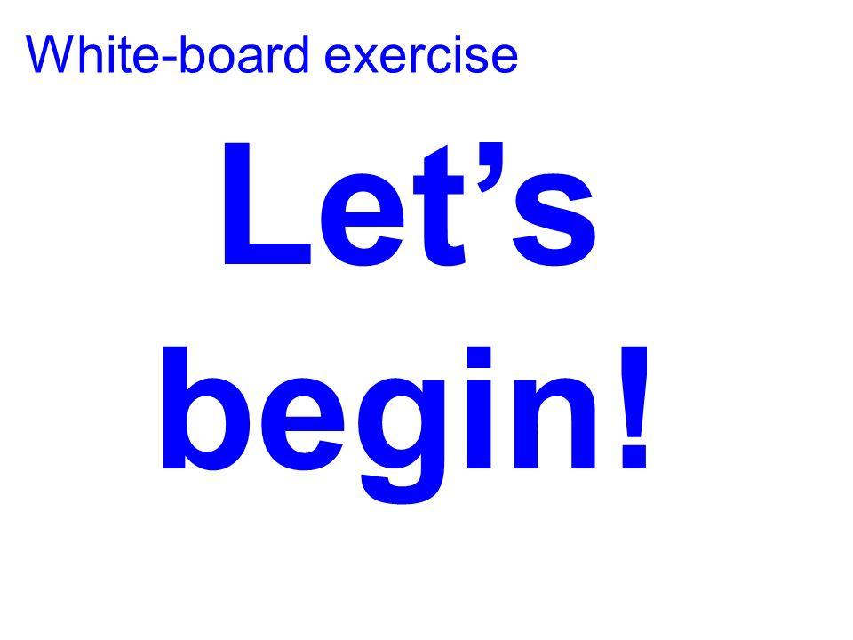 Let's begin! White-board exercise