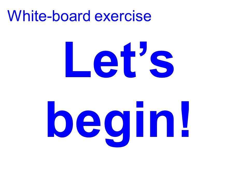 Let's begin! White-board exercise