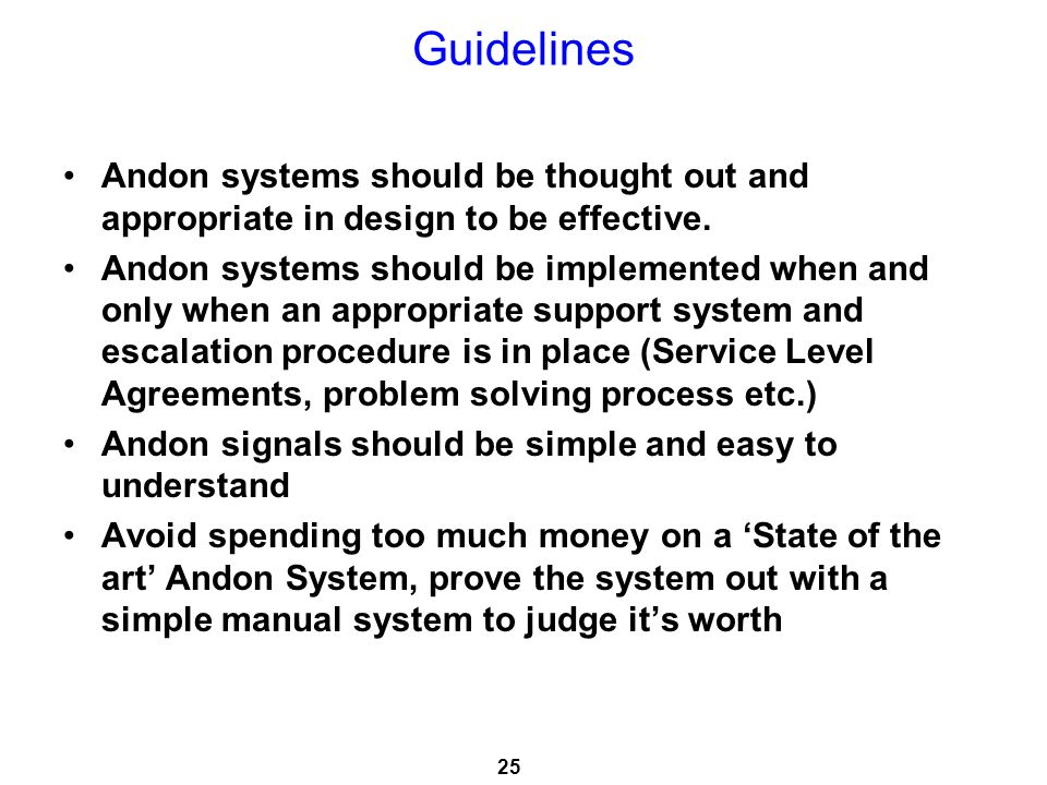 Guidelines Andon systems should be thought out and appropriate in design to be effective.