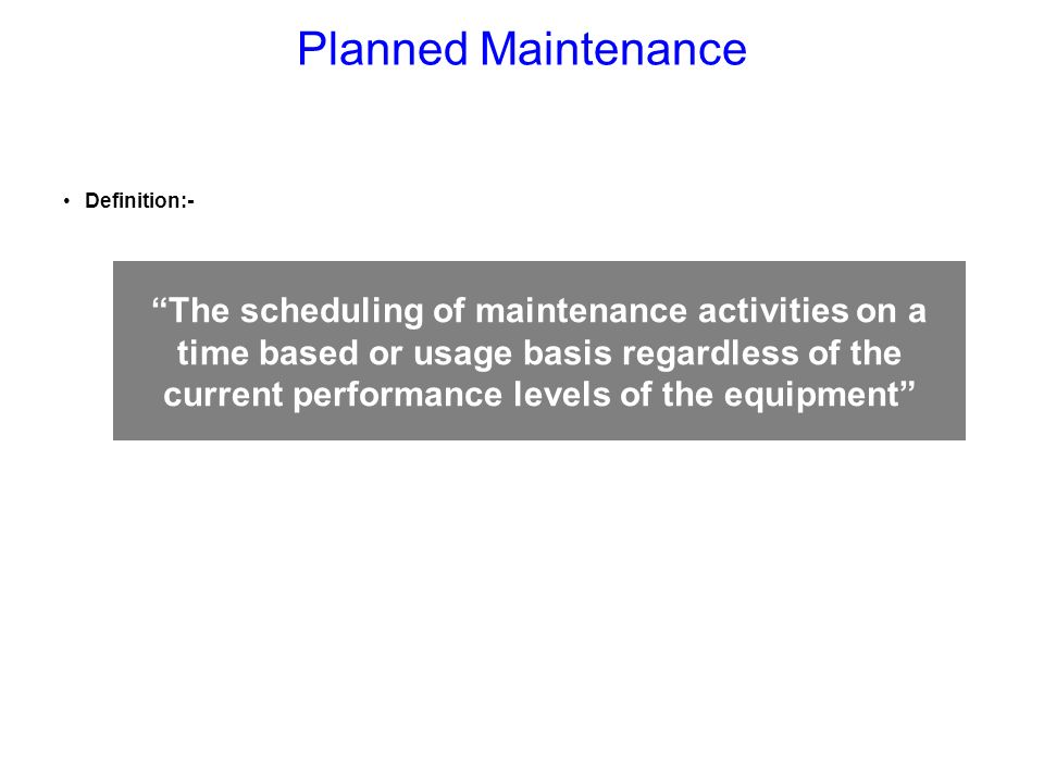 Planned Maintenance Definition:-