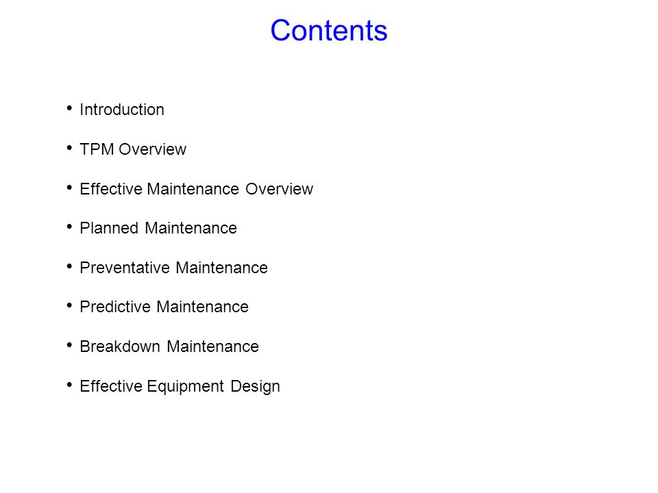 Contents Introduction TPM Overview Effective Maintenance Overview