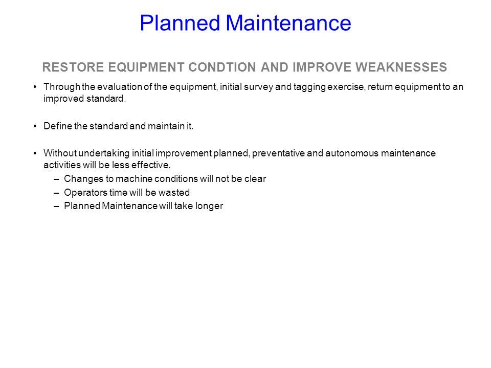 RESTORE EQUIPMENT CONDTION AND IMPROVE WEAKNESSES