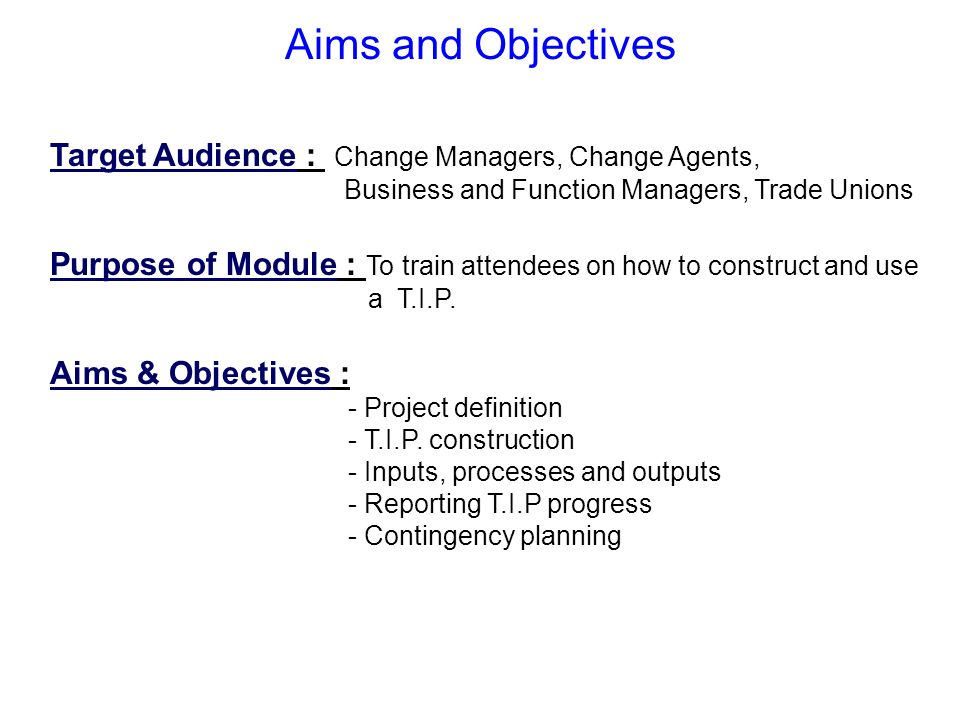 Aims and Objectives Target Audience : Change Managers, Change Agents,