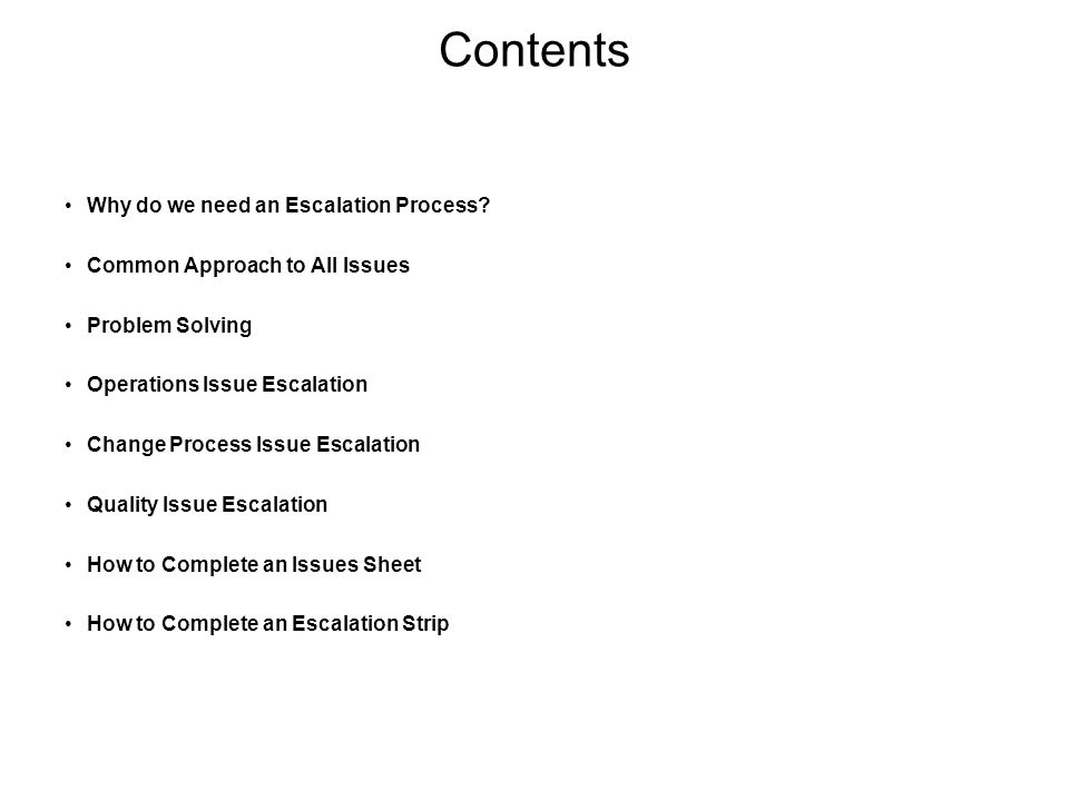 Contents Why do we need an Escalation Process