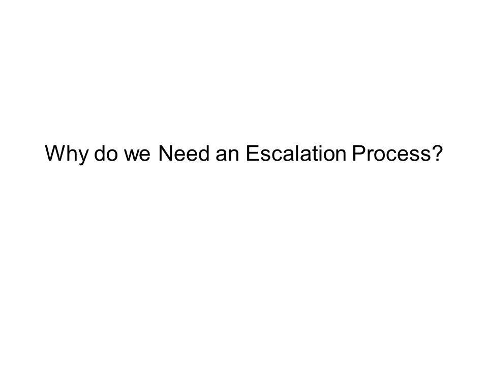 Why do we Need an Escalation Process