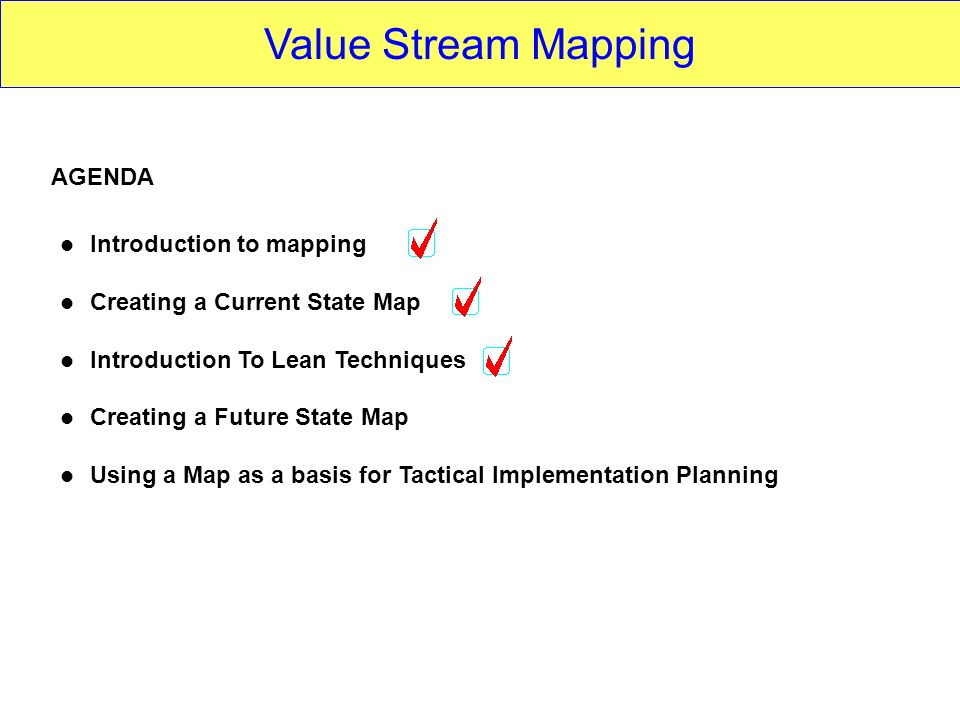 Value Stream Mapping AGENDA Introduction to mapping