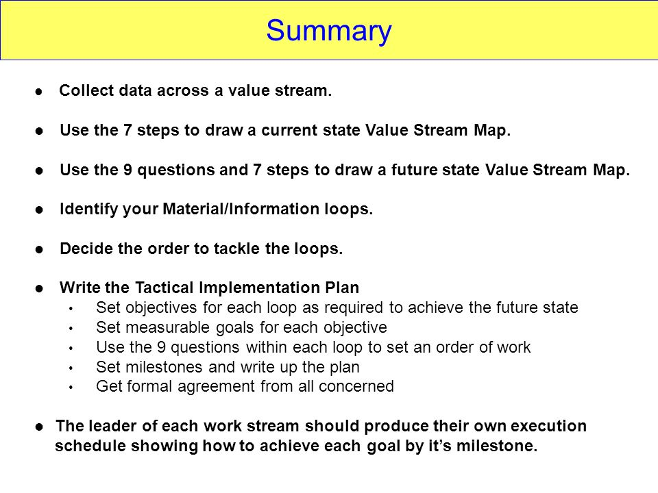 Summary Use the 7 steps to draw a current state Value Stream Map.