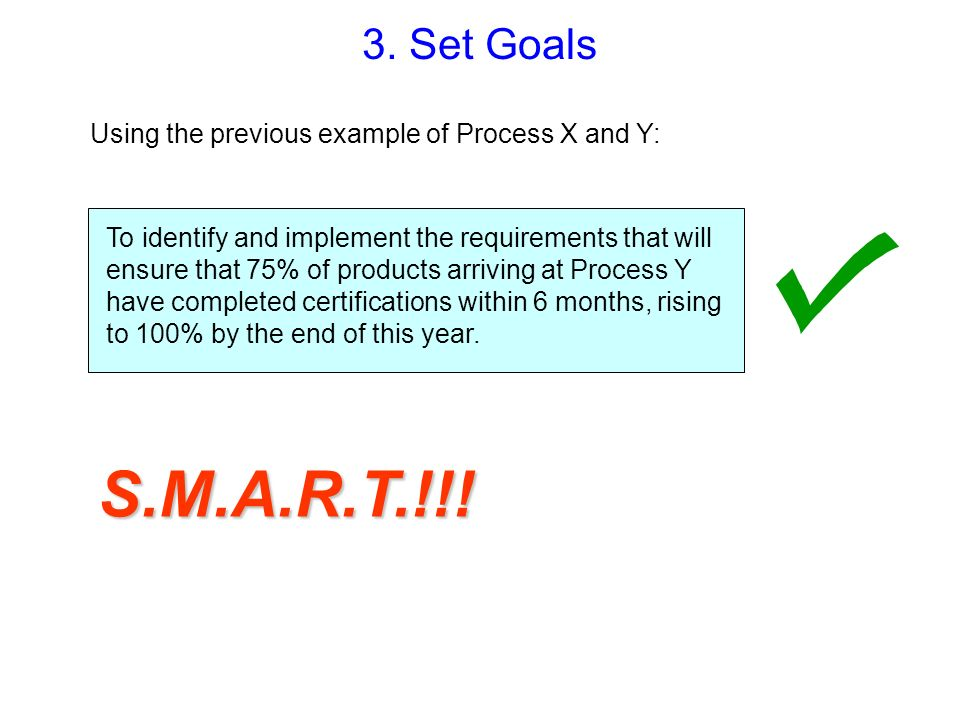 3. Set Goals Using the previous example of Process X and Y: