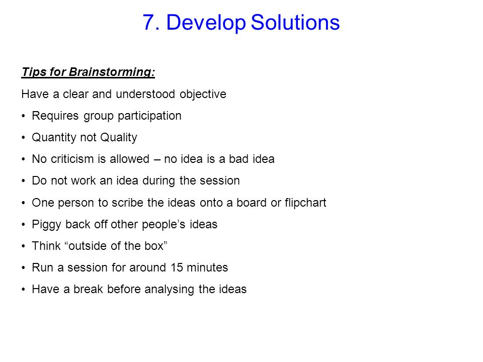 7. Develop Solutions Tips for Brainstorming: