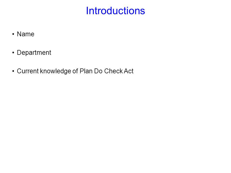 Introductions Name Department Current knowledge of Plan Do Check Act