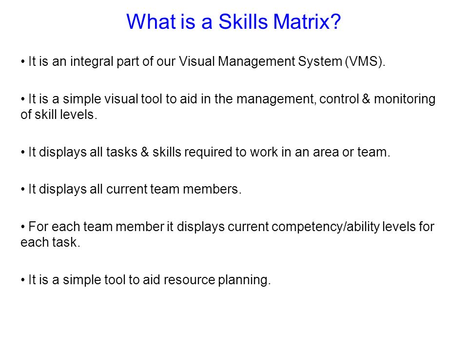 What is a Skills Matrix It is an integral part of our Visual Management System (VMS).