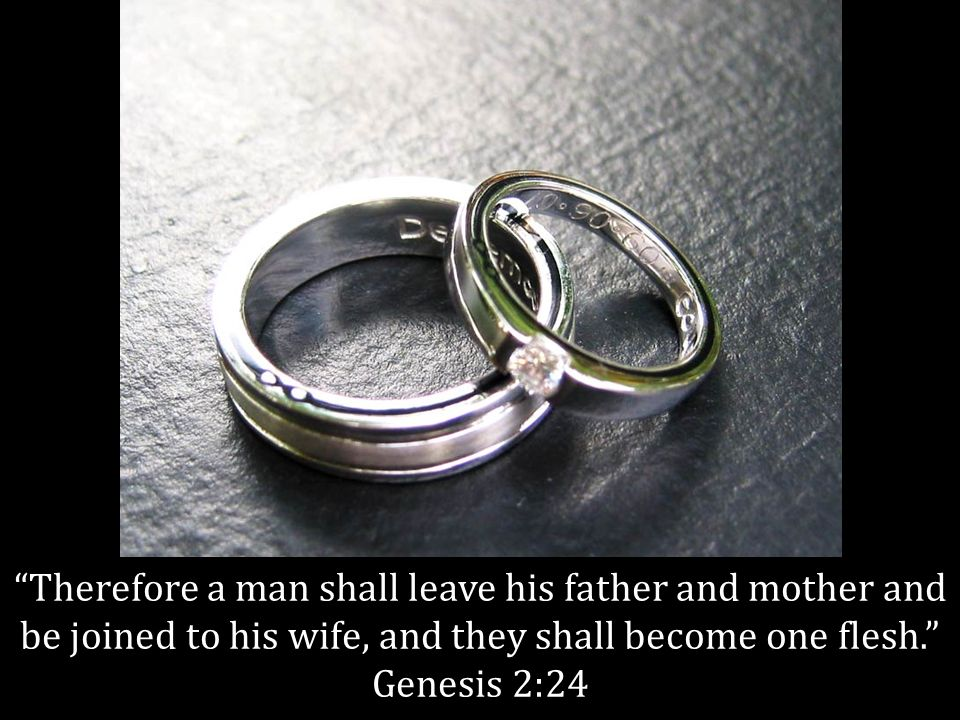 Therefore a man shall leave his father and mother and be joined to his wife, and they shall become one flesh.
