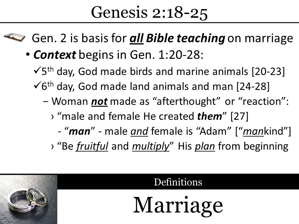Genesis 2:18-25 Gen. 2 is basis for all Bible teaching on marriage. Context begins in Gen. 1:20-28: