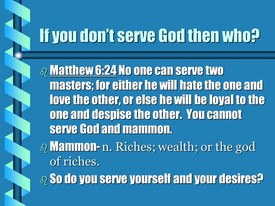 If you don't serve God then who