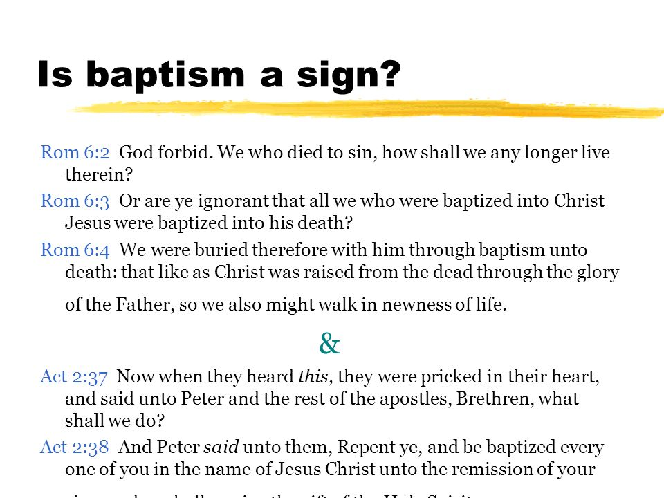 Is baptism a sign Rom 6:2 God forbid. We who died to sin, how shall we any longer live therein