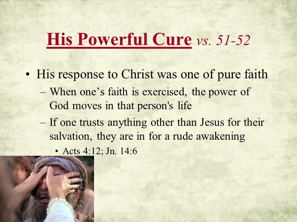 His Powerful Cure vs. 51-52 His response to Christ was one of pure faith.