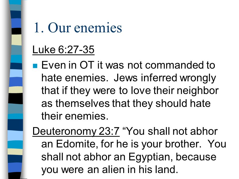 1. Our enemies Luke 6:27-35.
