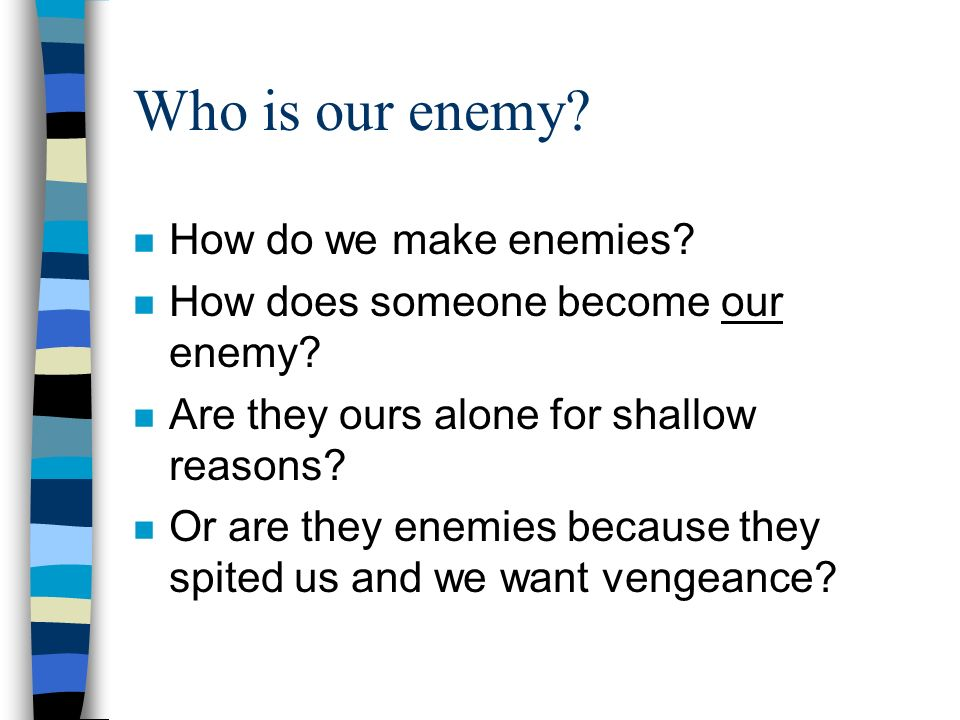 Who is our enemy How do we make enemies