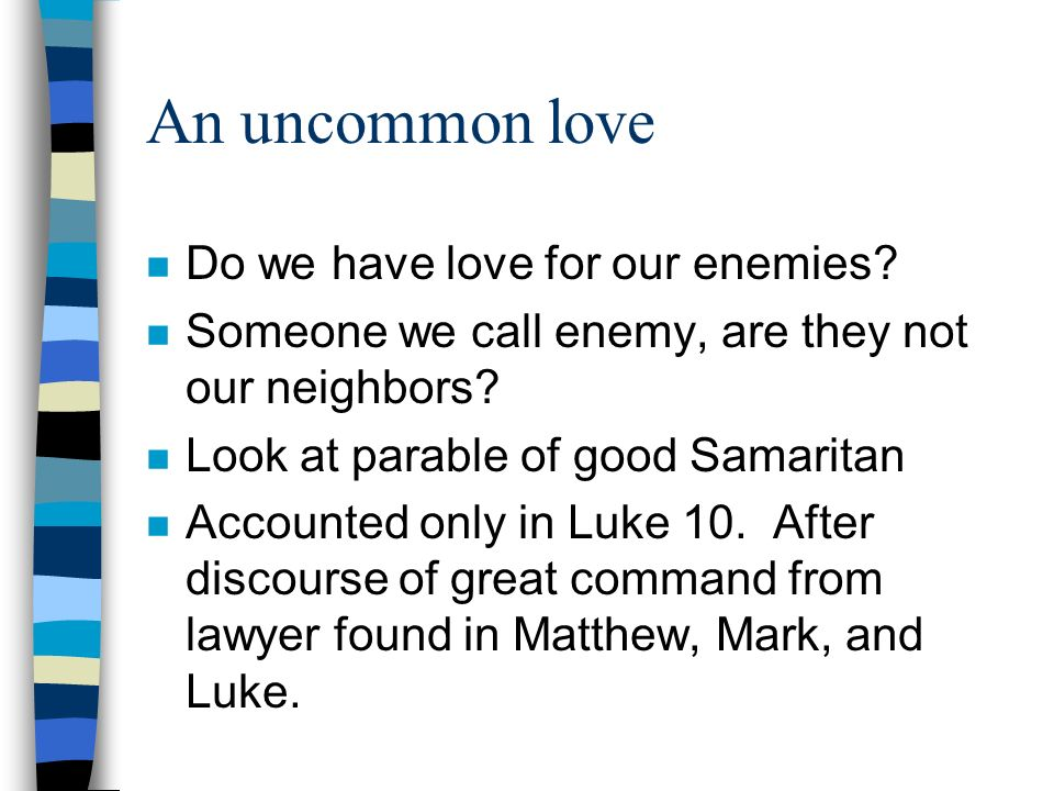 An uncommon love Do we have love for our enemies