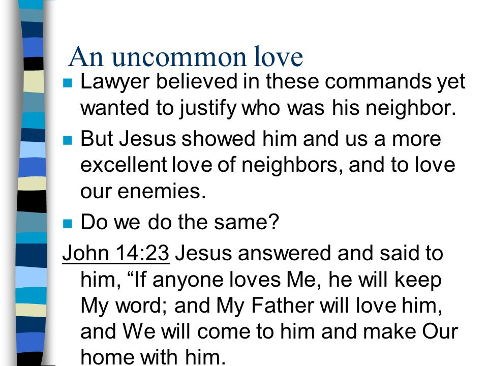 An uncommon love Lawyer believed in these commands yet wanted to justify who was his neighbor.