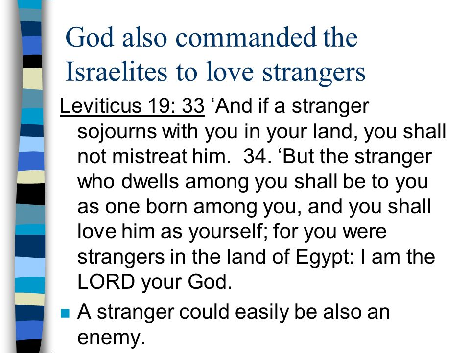 God also commanded the Israelites to love strangers