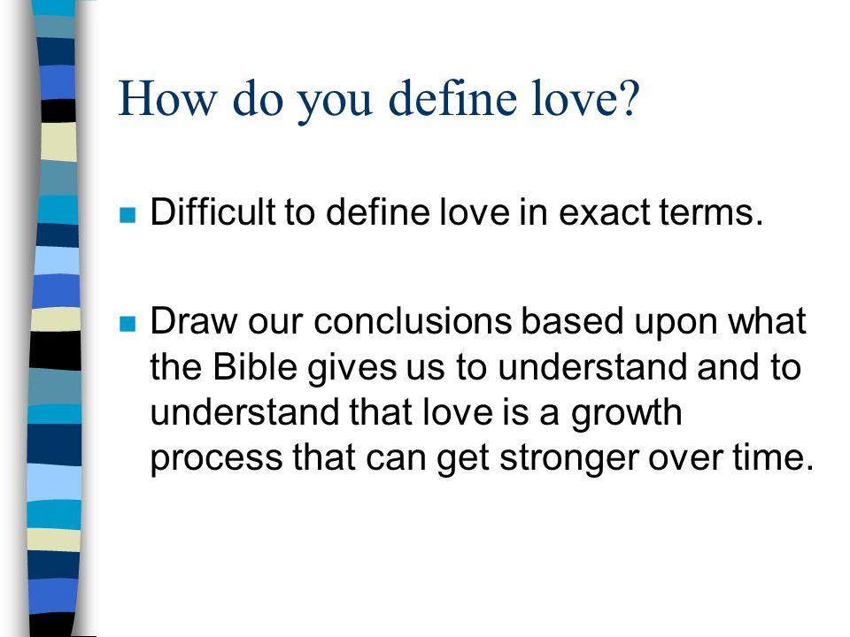 How do you define love Difficult to define love in exact terms.