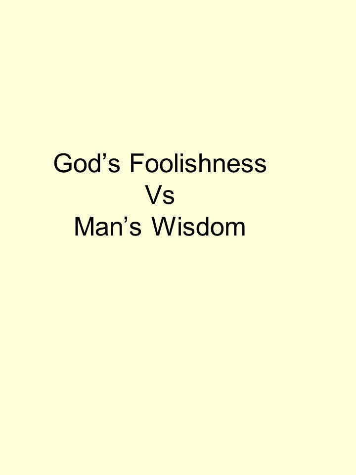 God's Foolishness Vs Man's Wisdom
