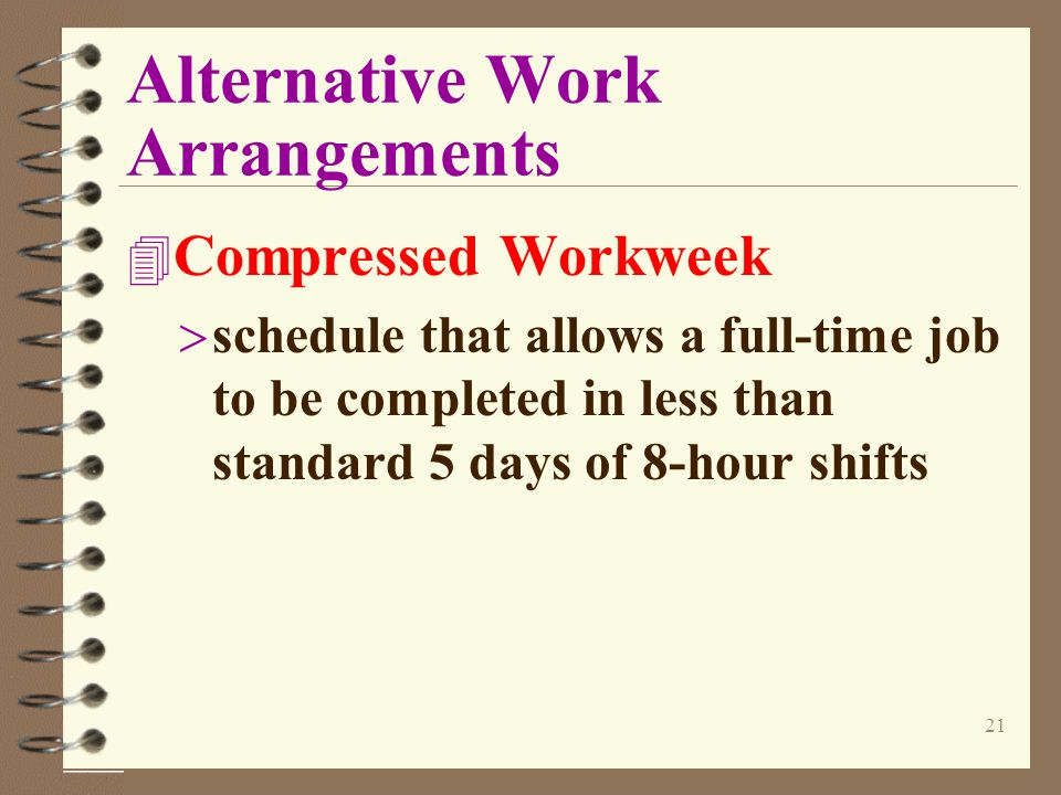 alternative work arrangements Miscellaneous employees  of the election and who is unable to work the alternative workweek schedule  new arrangements can only be entered into .