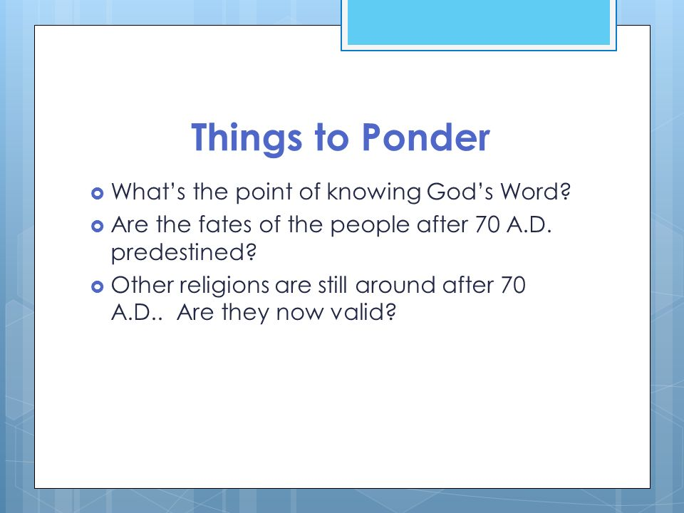 Things to Ponder What's the point of knowing God's Word