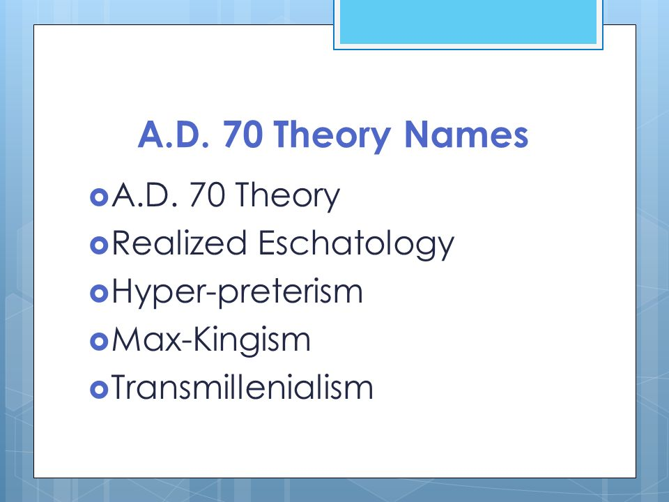A.D. 70 Theory Names A.D. 70 Theory Realized Eschatology