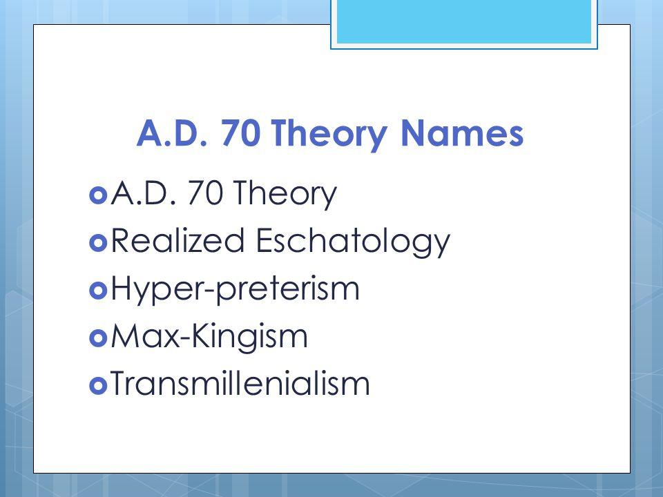 A.D. 70 Theory Names A.D. 70 Theory Realized Eschatology