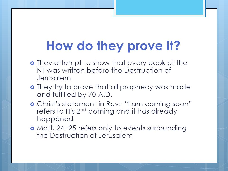 How do they prove it They attempt to show that every book of the NT was written before the Destruction of Jerusalem.