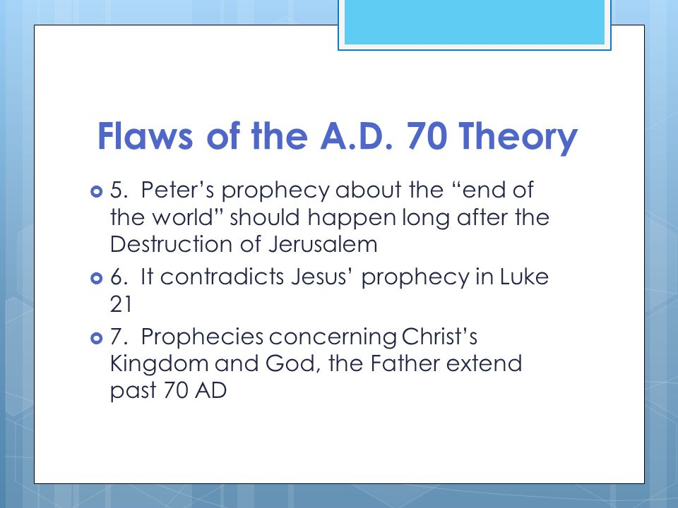 Flaws of the A.D. 70 Theory5. Peter's prophecy about the end of the world should happen long after the Destruction of Jerusalem.