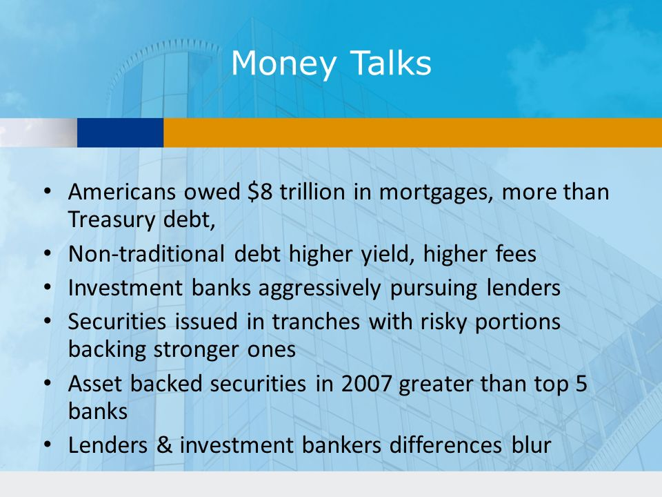 Money Talks Americans owed $8 trillion in mortgages, more than Treasury debt, Non-traditional debt higher yield, higher fees.