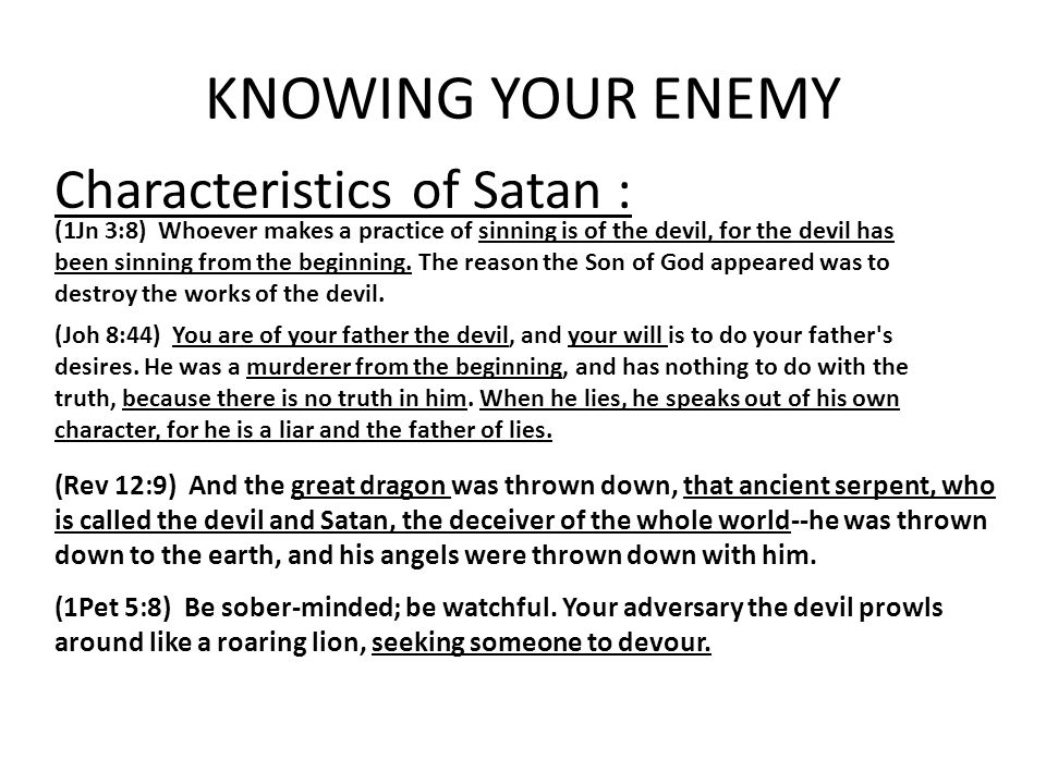 KNOWING YOUR ENEMY Characteristics of Satan :