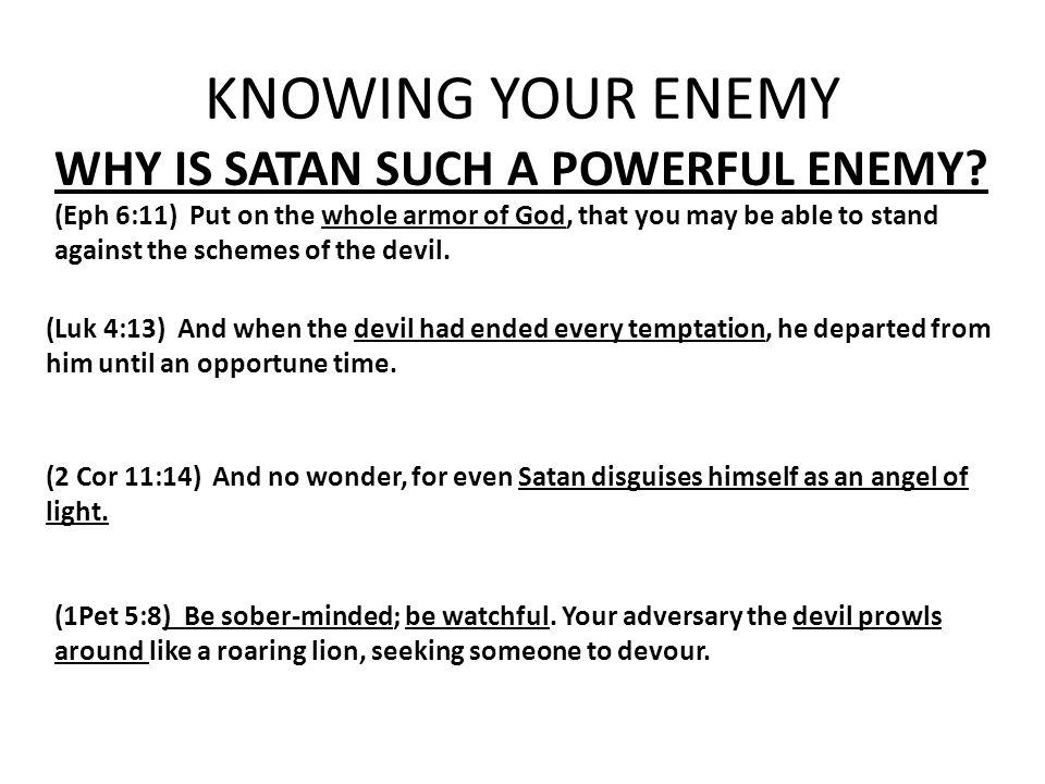 KNOWING YOUR ENEMY WHY IS SATAN SUCH A POWERFUL ENEMY