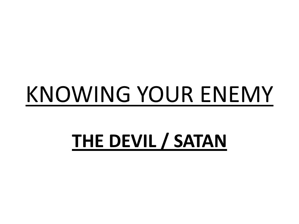 KNOWING YOUR ENEMY THE DEVIL / SATAN