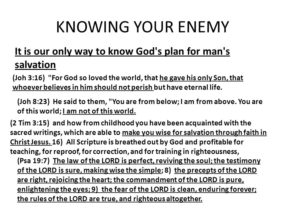 KNOWING YOUR ENEMY It is our only way to know God s plan for man s salvation.