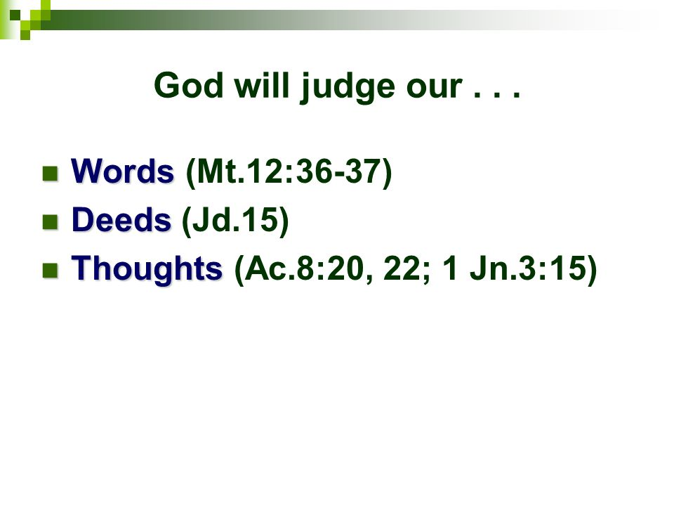 God will judge our . . . Words (Mt.12:36-37) Deeds (Jd.15)
