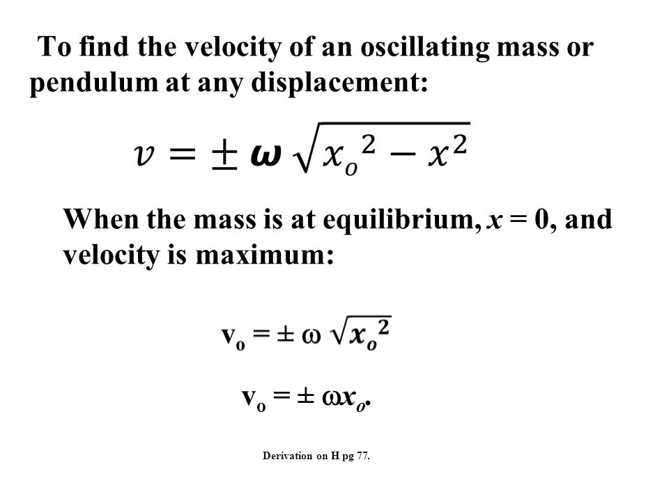 When the mass is at equilibrium, x = 0, and velocity is maximum: