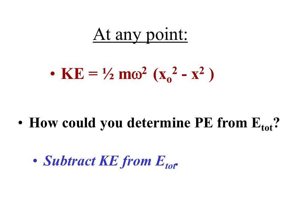 At any point: KE = ½ mw2 (xo2 - x2 )